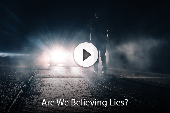 Are We Believing Lies?