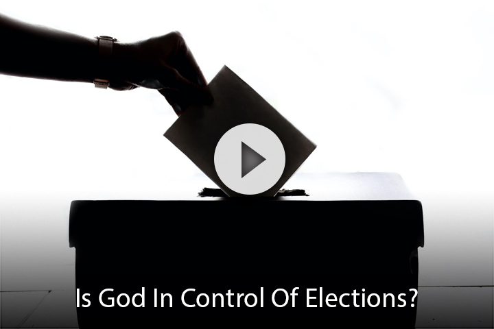 Is God In Control Of Elections?
