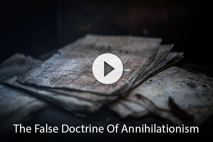 The False Doctrine of Annihilationism