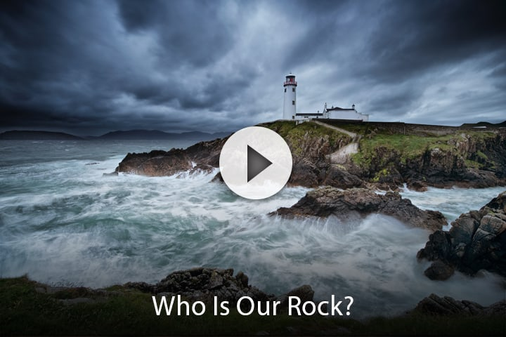 Who Is Our Rock?