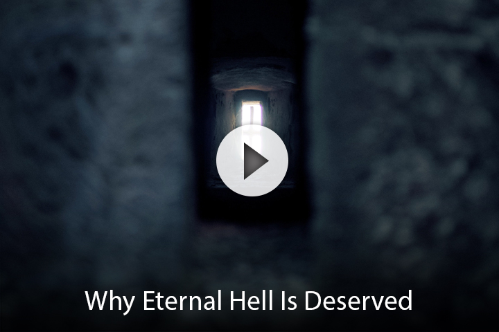 Why Eternal Hell Is Deserved